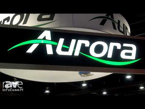 InfoComm 2014: Aurora Multimedia Will Feature 18 New Products at InfoComm 2014