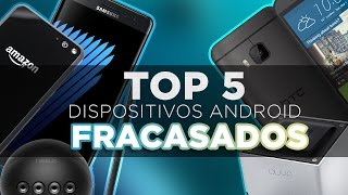 TOP 5 DISPOSITIVOS ANDROID FRACASADOS