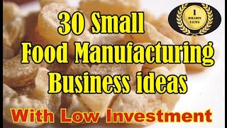 30 Small Food Manufacturing Business Ideas