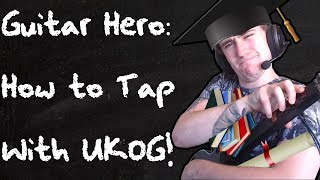 HOW TO TAP IN GUITAR HERO! with ukogmonkey