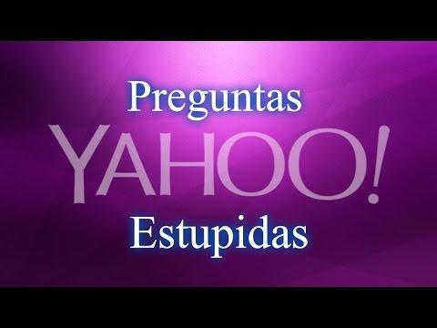 Preguntas Estupidas De Yahoo Respuestas #2