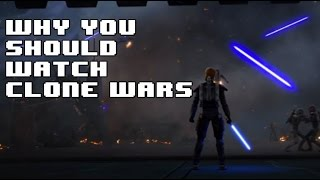 Why You Should Watch Star Wars: The Clone Wars