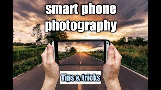 smart phone photography tips & tricks | you must know