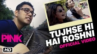 Tujhse Hi Hai Roshni | PINK | Anupam Roy | Amitabh Bachchan | Shoojit Sircar | Taapsee Pannu