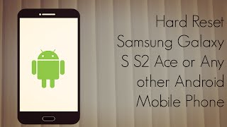 Hard Reset Samsung Galaxy S S2 Ace or Any other Android Mobile Phone
