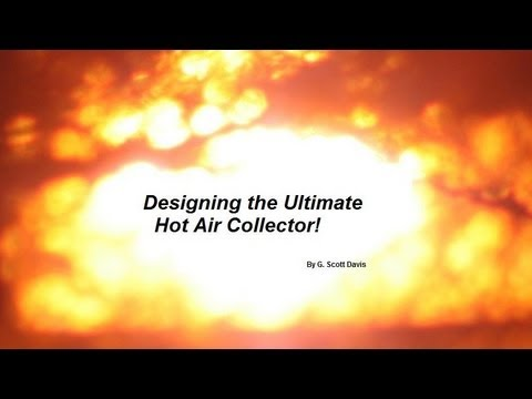 Designing the Ultimate Solar Hot Air Collector!