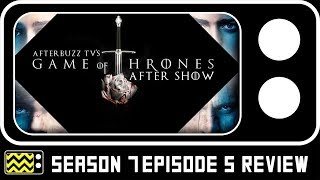 Game of Thrones Season 7 Episode 5 Review & AfterShow | AfterBuzz TV