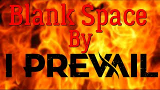Blank Space I Prevail with Lyrics