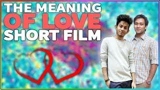 Bengali Short Film 2017| THE MEANING OF LOVE | Ft. Sayed Zaman Shawon | Social Awareness Short Film