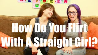 How Do You Flirt With A Straight Girl? I Just Between Us