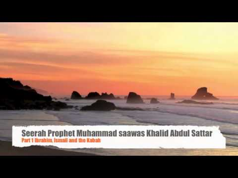 Seerah 1 Prophet Muhammad saawas Ibrahim Ismail and Kabah by Shaykh Khalid Abdul Sattar