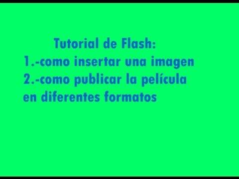 Tutorial de Flash: como insertar una imagen, como publicar la película a diferentes formatos.