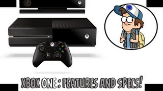 XBOX ONE : Features and Specs! Next Gen Consoles!