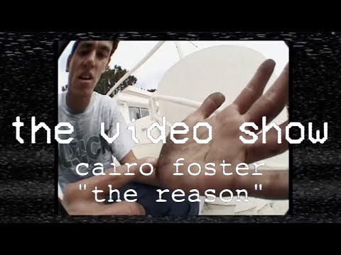 The Video Show | Cairo Foster | The Reason