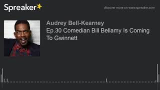 Ep.30 Comedian Bill Bellamy Is Coming To Gwinnett