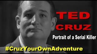 #CruzYourOwnAdventure - Portrait of a Serial Killer Ted Cruz