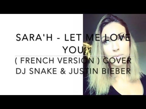 LET ME LOVE YOU ( FRENCH VERSION ) DJ Snake ft. Justin Bieber ( Sara'h Cover )