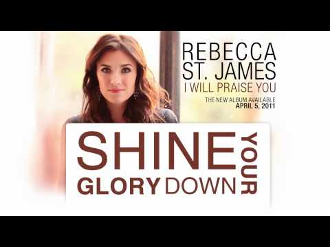 Rebecca St. James - Shine Your Glory Down