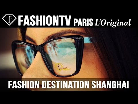 Fashion Destination Shanghai with fashiontv Eyewear