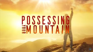 Possessing Your Mountain | Dr. Bill Winston Believer