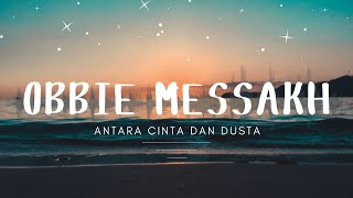 Obbie Messakh - Antara Cinta Dan Dusta