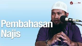Yang Berbahaya di Sekitar Kita, Pembahasan Tentang Najis - Ustadz Arif Hidayatullah