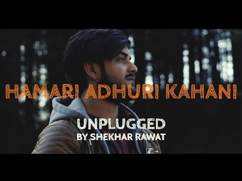 Hamari Adhuri Kahani - Title Song (Unplugged Cover)   Shekhar Rawat   Arijit Singh
