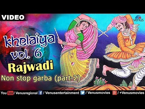 Khelaiya - Vol 6 - Rajwadi Non Stop Garba Part 2