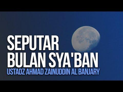 Seputar Bulan Sya'ban - Ustadz Ahmad Zainuddin Al Banjary