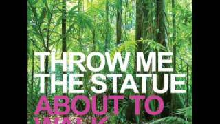 Watch Throw Me The Statue About To Walk video