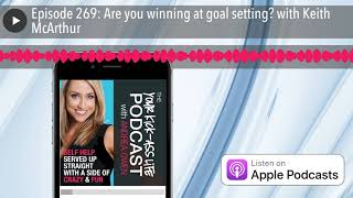 Episode 269: Are you winning at goal setting? with Keith McArthur