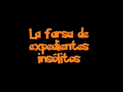 La Farsa De Expedientes Insolitos