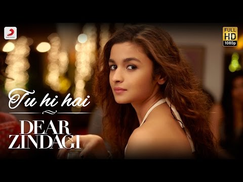 Tu Hi Hai Video Song - Dear Zindagi