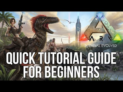 ARK: Survival Evolved Quick Tutorial Guide for Beginners