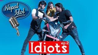 IDIOTS | Nepal Idol | Episode 2 | Comedy New Nepali Short Movie 2018 | Colleges Nepal