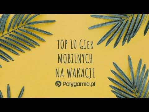 Top 10 Gier Mobilnych Na Wakacje