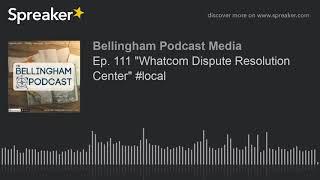 """Ep. 111 """"Whatcom Dispute Resolution Center"""" #local"""