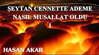 Hasan Akar - Şeytan Cennette Ademe Nasıl Musallat Oldu 1
