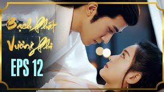 BẠCH PHÁT VƯƠNG PHI - TẬP 12 [FULL HD]   Phim Cổ Trang Hay Nhất   Phim Mới 2019