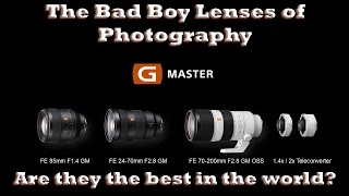 Sony G Master Lenses- the Bad Boy Lenses of Photography.  Will they be the best in the world?