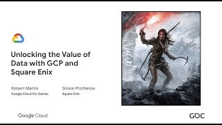 Unlocking the Value of Data with GCP and Square Enix (GDC '19)