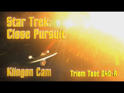 Triem Test 041 - Star Trek: Close Pursuit (Klingon Cam)
