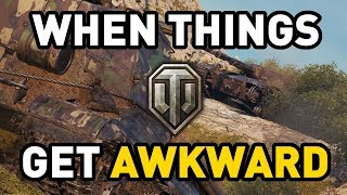 When Things get Awkward in World of Tanks...