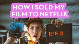 HOW I SOLD MY FILM TO NETFLIX