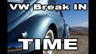 Classic VW BuGs Break In TIME for your Vintage Volkswagen Beetle