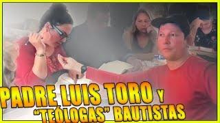 "Padre Luis Toro y ""teólogas"" bautistas"