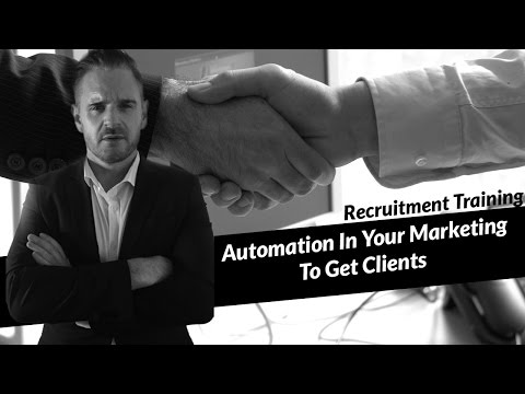 Recruiter Training - Automation In Your Marketing To Get Clients