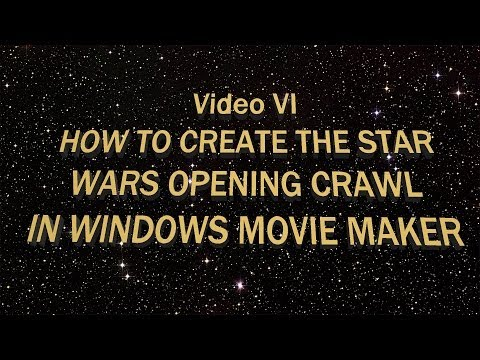 How to Create the Star Wars Opening Crawl in Windows Movie Maker (Tutorial)