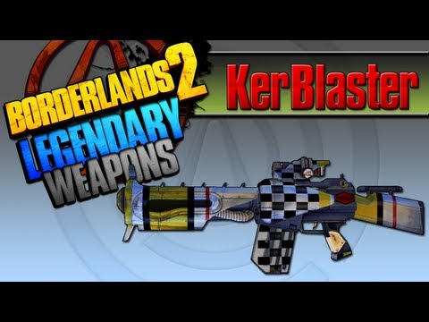 BORDERLANDS 2   *Kerblaster* Legendary Weapons Guide