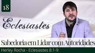 18. Sabedoria em Lidar com Autoridades - Herley Rocha